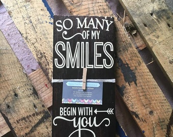 so many of my smiles begin with you wooden sign
