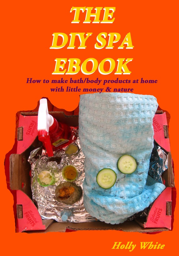 The DIY Spa Ebook by Holly White (PDF)