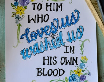 50% off! To Him Who Loves Us | 8x10 Print