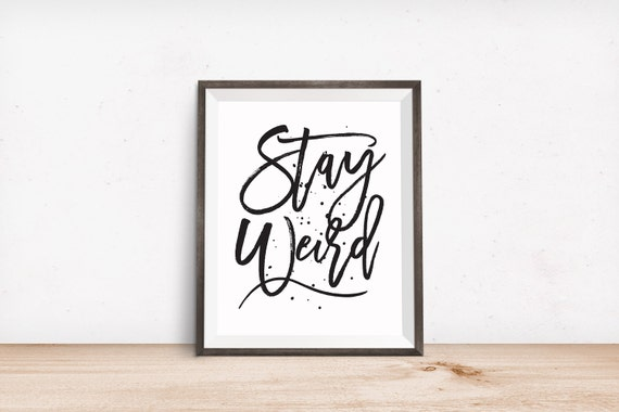 Printable Art, Motivational Quote, Stay Weird, Inspirational Print, Typography Quote, Art Prints, Digital Download Print, Quote Printables