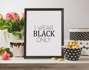 Fashion print,I Wear Black Only,Fashionista,Fashion Print,I Have Nothing To Wear,Typography Print,Salon Decor,Printable Quote