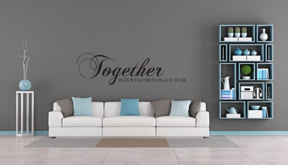 Together is our favorite place to be quote room wall decor - Peinture grise salon ...