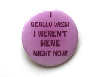 "I Really Wish I Weren't Here Right Now Spongebob 1.5"" & 2.25"" Button"