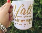 Y'all gonna make me lose my mind ceramic coffee mug