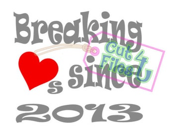 Breaking Hearts Since 2013 (or other year): PNG, SVG, and Studio 3 cut files included for vinyl, paper, fabric using Cameo, Cricut, cutters