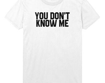 You Dont Know Me Tshirt Healthy Funny Slogan Mens Womens T shirt Top STP26