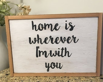 Home is wherever I'm with you Framed Sign