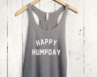 Happy Humpday Tank Top - Funny Workout Shirt, Funny Gym Tank Top, Funny Tank Top, Hump Day Racerback Tee Shirt