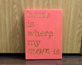 Mom Home Sign - Mother's Day - Home is Where my Mom is - Love my Mom - Mom Gift - Mom is My Home