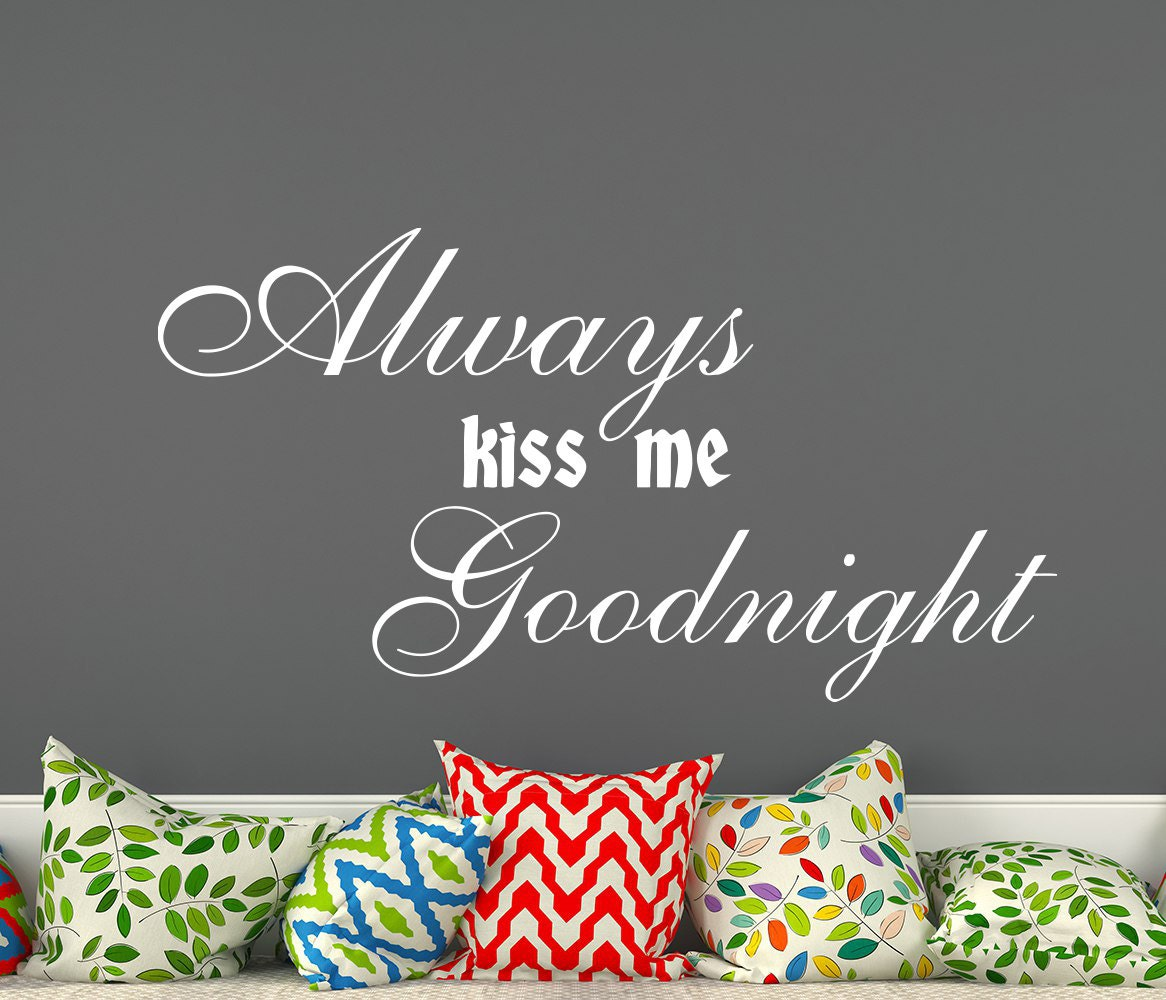 Always Say Goodnight Quotes: Vinyl Lettering Always Kiss Me Goodnight Wall Decal Quote
