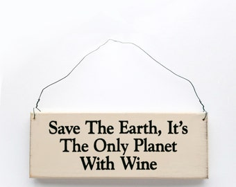"Wood Sign Saying ""Save the Earth, It's the Only Planet With Wine"""