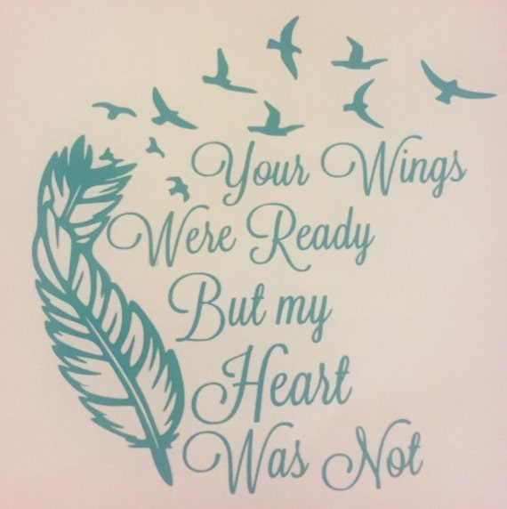 Your Wings Were Ready But My Heart Was Not Decal Feather And