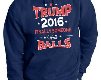Trump for President 2016 Finally Someone With Balls Men's Pullover Hoodie