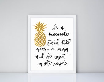 Be a  Pineapple stand tall wear a crown and be sweet on the inside Printable, Gold Pineapple Digital Printable