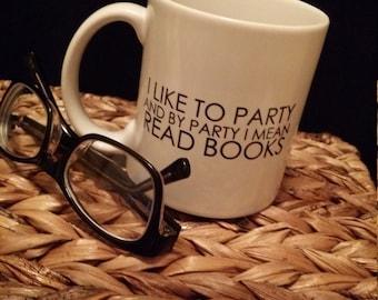 I like to party and by party I mean read books 11 oz white ceramic mug // readers mug gift //  I love to read mug // bookworm mug //