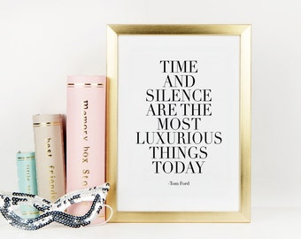 TOM FORD QUOTE, Time And Silence Are The Most Luxurious Things Today, Tom Ford Book,Inspirational Quote,Motivational Poster,Office Decor