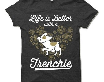 Life Is Better with a Frenchie T-Shirt. French Bulldog Shirt. Dog Owner Gift. Cute French Bulldog T-Shirt.