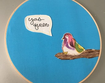 Yas Queen - Broad City inspired embroidered hoop art with appliqued bird