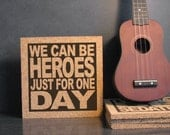 DAVID BOWIE - We Can Be Heroes Just For One Day - Quote Wall Art / Hot Pad Trivet - Kitchen Decor / Office Decor
