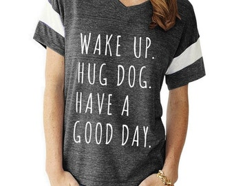 Wake Up Hug Dog Have a Good Day boho slouchy Powder Puff t shirt tshirt screenprint ladies scoop top