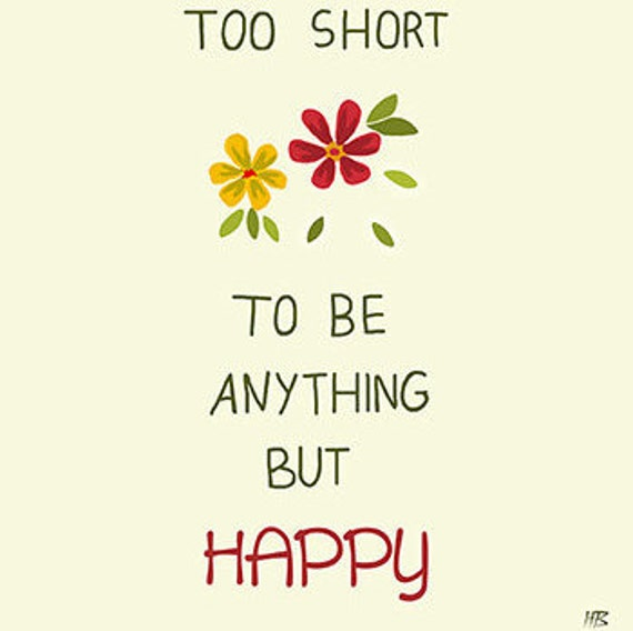 Life Is Too Short To Be Anything But Happy Quotes: Items Similar To Life Is Too Short To Be Anything But