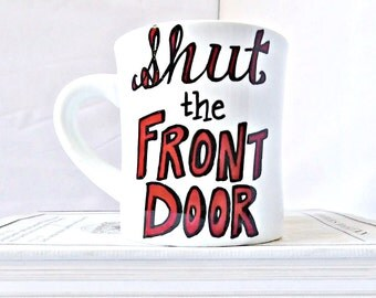 Shut the Front Door, funny mug, diner mug, boss gift, quote mug, coworker, ceramic, naughty, personalized, rude, funny coffee mugs for work