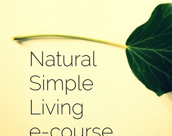 Natural Simple Living self study e-course - mindfulness, decluttering and creating space