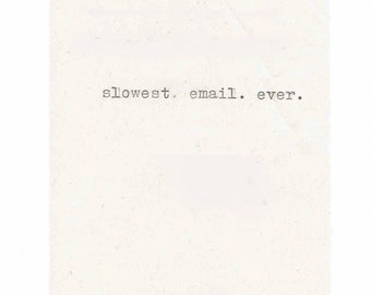 Slowest Email Ever Card   Funny Hand Typed Friends Pen Pal Snail Mail Indie Hipster Sarcastic Ironic Nerdy Weird Humor For Her For Him