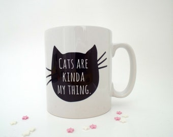 Cats Are Kinda My Thing | Cat Mug | Cat Gift | Funny Cat Gift | Cat Lover Gift