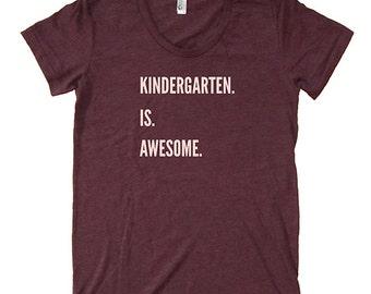 Kindergarten Teacher Shirt - Kindergarten is Awesome Teach School Womens Tee - Shirt for Teacher PolyBlend / Triblend School Teaching Tshirt