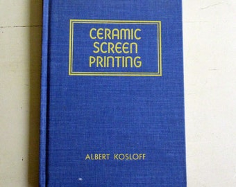 Ceramic Screen Printing by Albert Kosloff 2nd Edition 1977 Reference Book