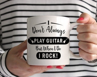 I Don't Always Play Guitar, But When I Do I Rock! Mug
