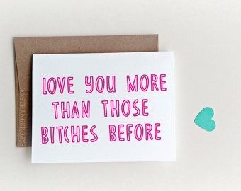 """Love Cards """" Love you more """" than those bitches before, I love you more, Valentines Day card, funny anniversary card, funny i love you"""