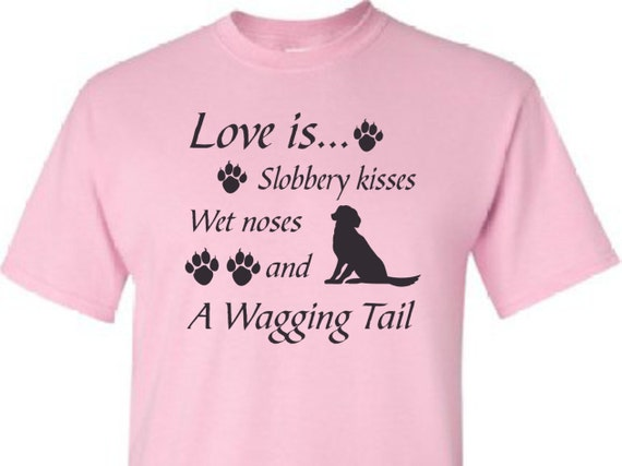 love is slobbery kisses, wet noses & wagging tails, funny shirt, trending top, popular trend, pet lovers, unisex shirt, funny shirt,