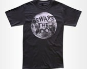 Beware The Moon T Shirt - Graphic Tees for Men, Women & Children