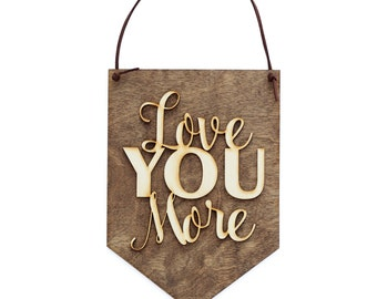 Wedding Shower Gift - Love You More - Wedding Gift Idea - 5 Year Anniversary - Wood Anniversary - Love Quotes - Office Decor - Baby Shower