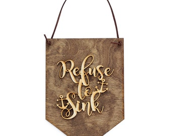 Refuse to Sink - Inspirational Gift - Life Quotes - Motivational Quotes - Affirmations - Gift Ideas - Stocking Stuffers - Wood Sign