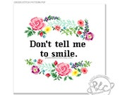 Don't tell me to smile. Modern feminist floral Cross Stitch Pattern. Digital Download PDF.