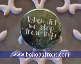 When did we stop dreaming Space Themed Pinback Button Badge or Magnet Dream Dreamer Star Cosmos Universe NASA Inspirational Quote Wisdom