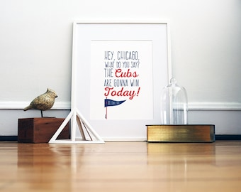 Chicago Cubs Go Cubs Go Prints | Hey Chicago, What do you say? The cubs are gonna win today!