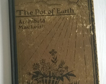 The Pot of Earth by Archibald MacLeish --- Vintage Poetry Book --- Symbolic Feminine Literature Poem --- Hardcover 1920's Library Home Decor