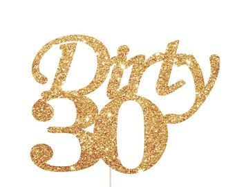 Dirty 30 Cake Topper, Dirty 30 Decorations, Dirty Thirty Decorations, Dirty 30 Birthday Decorations, Dirty Thirty Cake Topper