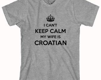 I Can't Keep Calm My Wife Is Croatian Shirt - ID: 888