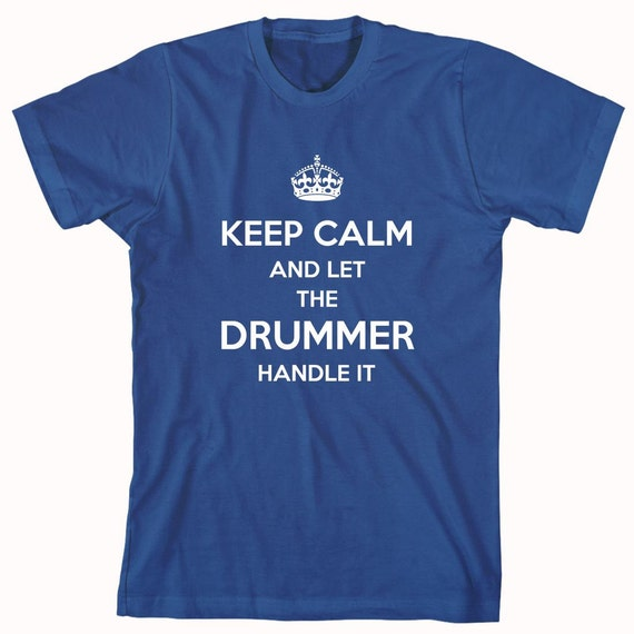 Keep Calm And Let The Drummer Handle It Shirt - ID: 613