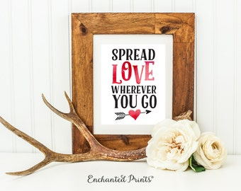 Spread Love Wherever You Go Printable Quote, Art Print - Valentine's Day Decor, Motivational Inspirational Gift for her - Instant Download