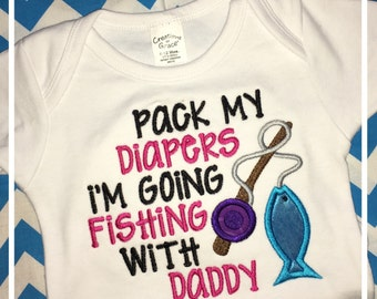 Pack My Diapers, I'm Going Fishing with Daddy Onesie