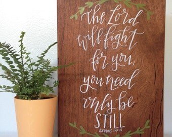 The Lord Will Fight For You- Exodus 14:14 / Hand Lettered / Wood Sign