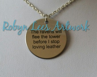 The Ravens Will Flee The Tower Before I Stop Loving Leather Engraved Stainless Steel Disc Necklace on Silver Crossed Chain