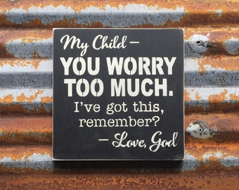 My Child-you worry too much -Handmade Wood Sign