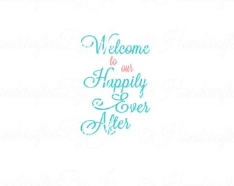 Welcome to our Happily Ever After SVG/PNG/JPEG